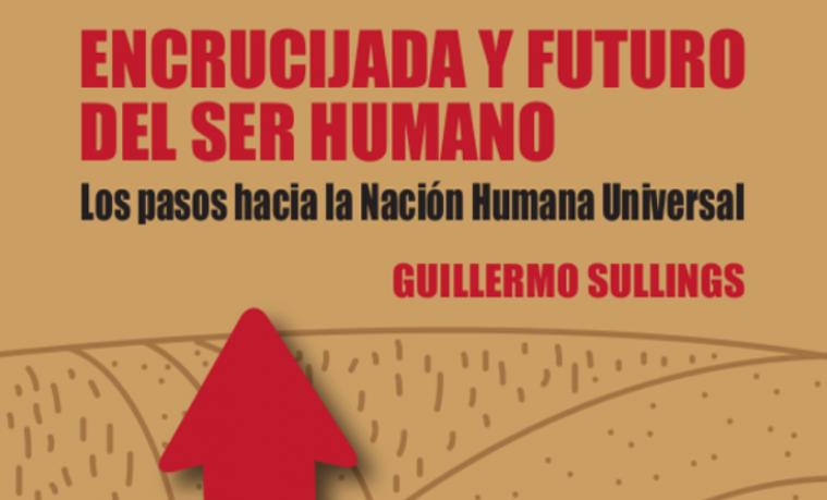Comentarios del libro de Guillermo Sullings: Encrucijada y futuro del ser humano. Los pasos hacia la Nación Humana Universal