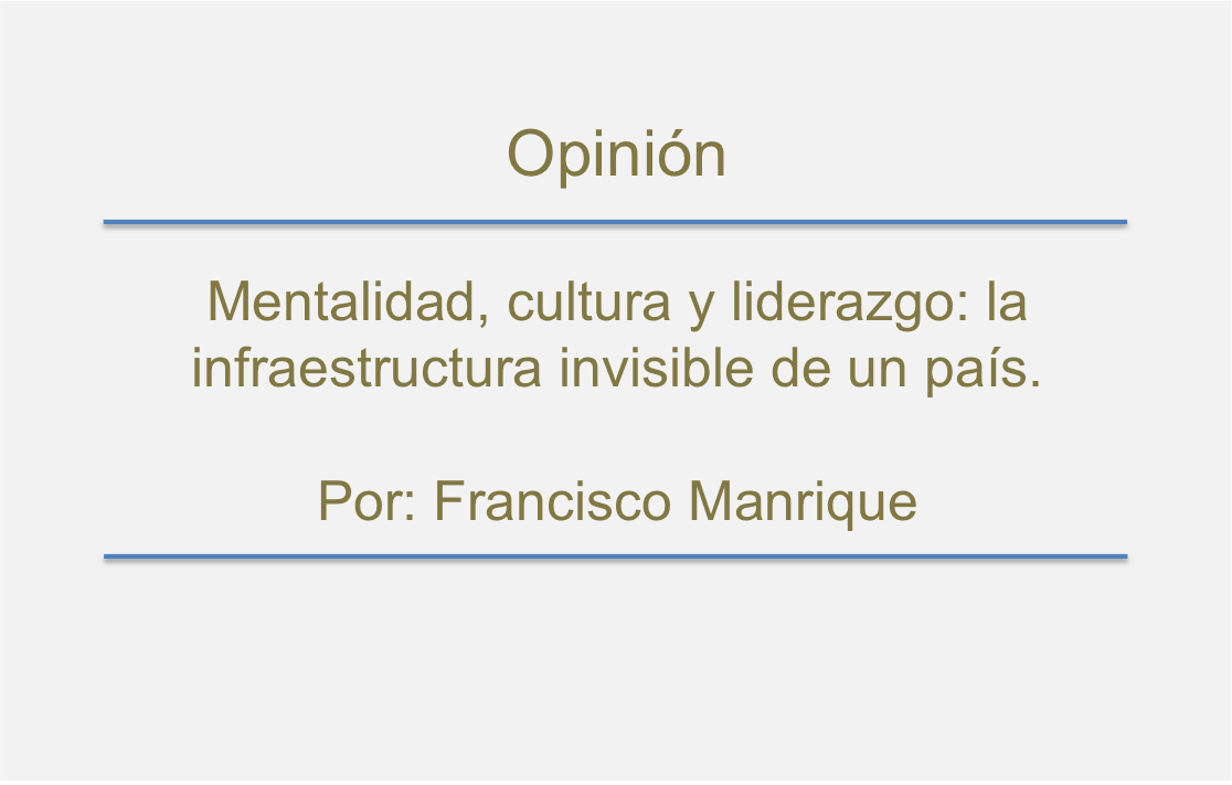 Mentalidad, cultura y liderazgo: la infraestructura invisible de un país.