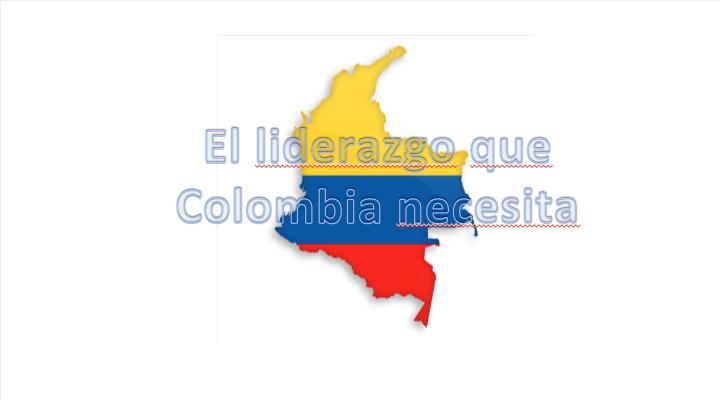 El liderazgo que Colombia necesita – Parte III