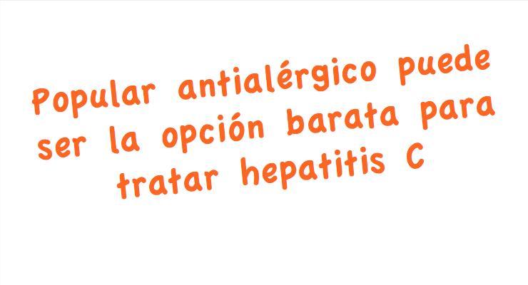 Popular antialérgico puede ser la opción barata para tratar hepatitis C